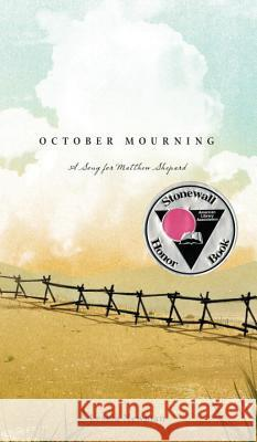 October Mourning: A Song for Matthew Shepard Leslea Newman 9780763658076