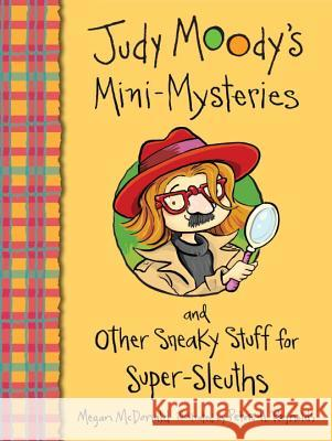 Judy Moody's Mini-Mysteries and Other Sneaky Stuff for Super-Sleuths Megan McDonald Peter H. Reynolds 9780763659417