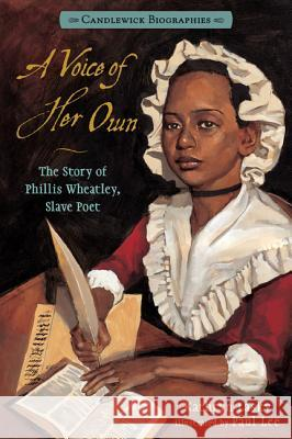 A Voice of Her Own: Candlewick Biographies: The Story of Phillis Wheatley, Slave Poet Kathryn Lasky Paul Lee 9780763660918