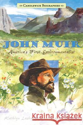 John Muir: America's First Environmentalist Kathryn Lasky Stan Fellows 9780763662141