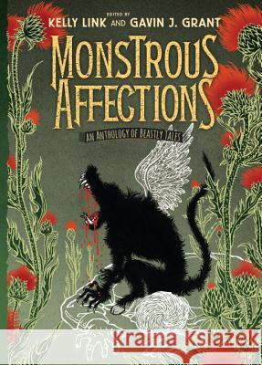 Monstrous Affections: An Anthology of Beastly Tales Kelly Link Gavin J. Grant 9780763664732