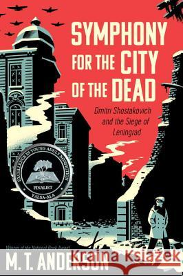 Symphony for the City of the Dead: Dmitri Shostakovich and the Siege of Leningrad Matthew Tobin Anderson 9780763668181