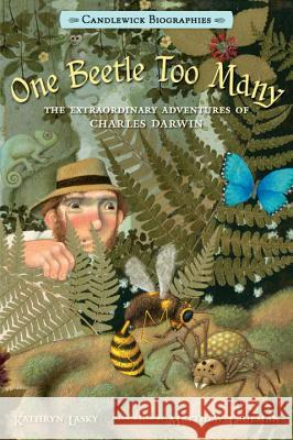 One Beetle Too Many: The Extraordinary Adventures of Charles Darwin Kathryn Lasky Matthew Trueman 9780763668433