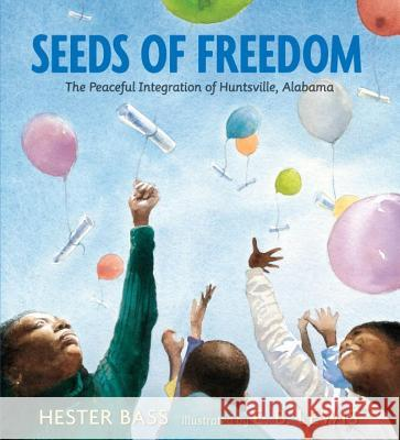 Seeds of Freedom: The Peaceful Integration of Huntsville, Alabama Hester Bass E. B. Lewis 9780763669195