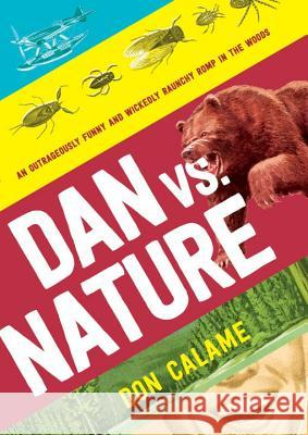 Dan Versus Nature Don Calame 9780763670719 Candlewick Press (MA)
