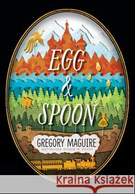 Egg & Spoon Gregory Maguire 9780763672201