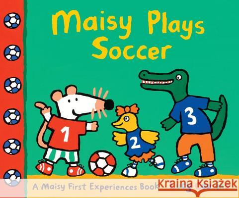 Maisy Plays Soccer: A Maisy First Experiences Book Lucy Cousins Lucy Cousins 9780763672287