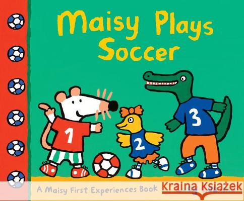 Maisy Plays Soccer: A Maisy First Experiences Book Lucy Cousins Lucy Cousins 9780763672386