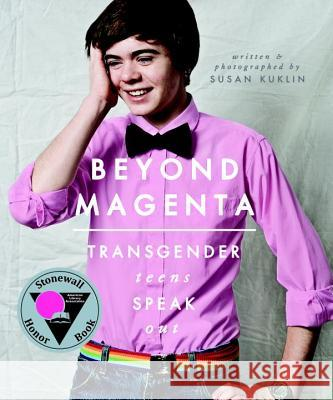 Beyond Magenta: Transgender Teens Speak Out Susan Kuklin 9780763673680