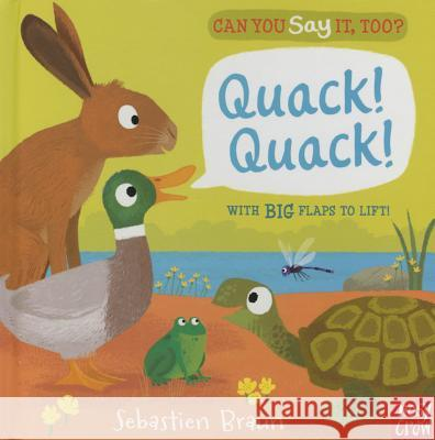 Can You Say It, Too? Quack! Quack! Nosy Crow                                Sebastien Braun 9780763675899 Nosy Crow