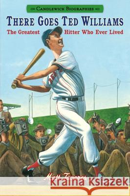 There Goes Ted Williams: Candlewick Biographies: The Greatest Hitter Who Ever Lived Matt Tavares Matt Tavares 9780763676568