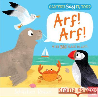 Can You Say It, Too? Arf! Arf! Nosy Crow                                Sebastien Braun 9780763678944 Nosy Crow