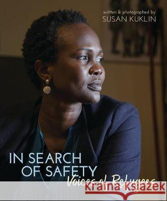 In Search of Safety: Voices of Refugees Susan Kuklin Susan Kuklin 9780763679606