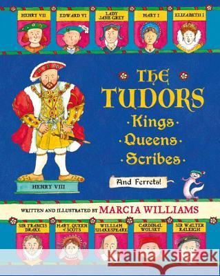 The Tudors: Kings, Queens, Scribes, and Ferrets! Marcia Williams Marcia Williams 9780763681227