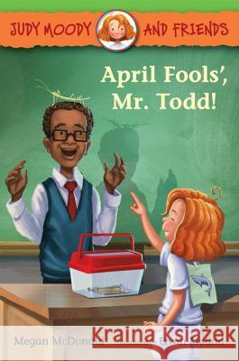 April Fools', Mr. Todd! Megan McDonald Erwin Madrid 9780763682019