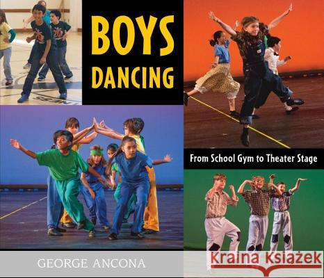 Boys Dancing: From School Gym to Theater Stage George Ancona George Ancona 9780763682026