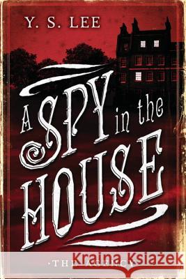 The Agency: A Spy in the House Y. S. Lee 9780763687489