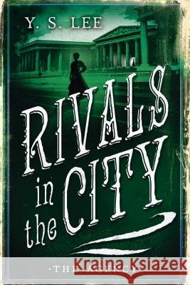 The Agency: Rivals in the City Y. S. Lee 9780763687496