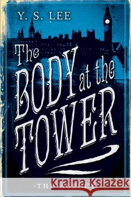 The Agency: The Body at the Tower Y. S. Lee 9780763687502