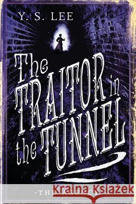 The Agency: The Traitor in the Tunnel Y. S. Lee 9780763687519