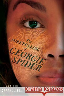 The Foretelling of Georgie Spider: The Tribe Book 3 Ambelin Kwaymullina 9780763692100