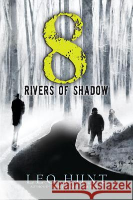 Eight Rivers of Shadow Leo Hunt 9780763694579 Candlewick Press (MA)