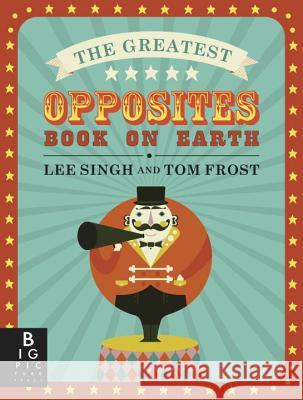 The Greatest Opposites Book on Earth Lee Singh Tom Frost 9780763695545