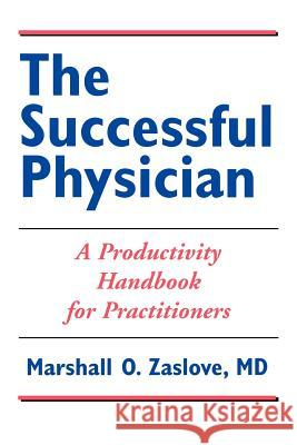 The Successful Physician: A Productivity Handbook for Practitioners Marshall O. Zaslove 9780763713553