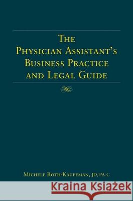 The Physician Assistant's Business Practice and Legal Guide Michele Roth-Kauffman Jones & Bartlett Publishers 9780763726744