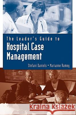 The Leader's Guide to Hospital Case Management Stefani Daniels Marianne Ramey 9780763733544