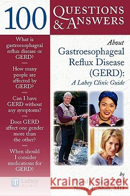 100 Questions & Answers about Gatroesophageal Reflux Disease (Gerd): A Lahey Clinic Guide David L. Burns Neeral L. Shah 9780763740474