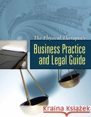 The Physical Therapist's Business Practice and Legal Guide Sheila K. Nicholson 9780763740696