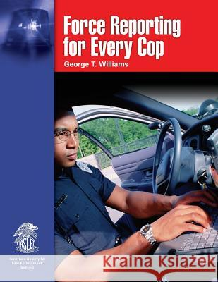 Force Reporting for Every Cop George T. Williams 9780763745523