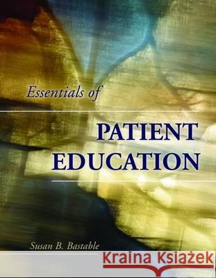 Essentials of Patient Education Susan Bacorn Bastable 9780763748425
