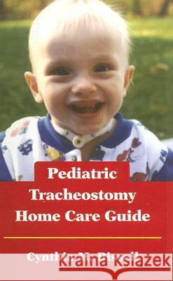 Pediatric Tracheostomy Home Care Guide Cynthia M. Bissell 9780763753863