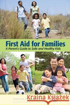 First Aid for Families: A Parent's Guide to Safe and Healthy Kids American Academy Of Pediatrics 9780763755522