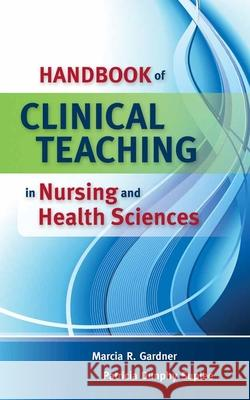 Handbook Of Clinical Teaching In Nursing And Health Sciences Marcia Gardner Patricia Dunphy Suplee 9780763757120