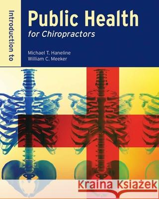 Introduction to Public Health for Chiropractors Michael T. Haneline William C. Meeker 9780763758226