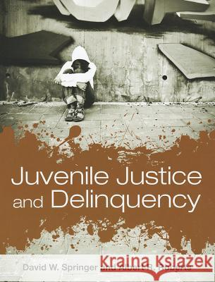 Juvenile Justice And Delinquency Springer, David W.|||Roberts, Albert R. 9780763760564