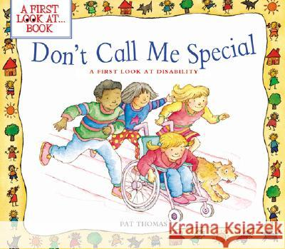 Don't Call Me Special: A First Look at Disability Pat Thomas Lesley Harker 9780764121180
