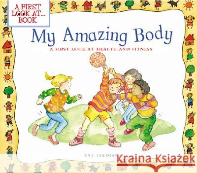 My Amazing Body: A First Look at Health and Fitness Pat Thomas Lesley Harker 9780764121197