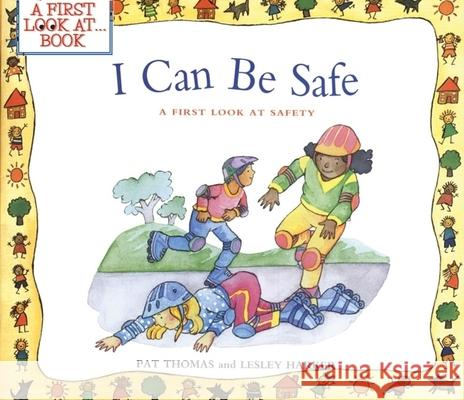 I Can Be Safe: A First Look at Safety Pat Thomas Leslie Harker Lesley Harker 9780764124600 Barron's Educational Series
