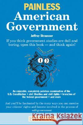 Painless American Government Jeffrey Strausser Denise Gilgannon 9780764126017