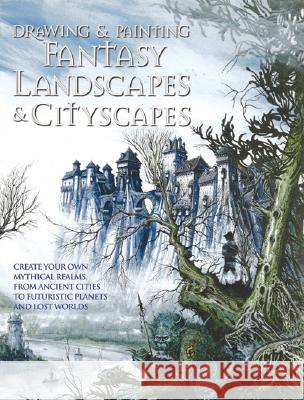 Drawing and Painting Fantasy Landscapes and Cityscapes Rob Alexander Martin McKenna 9780764132605