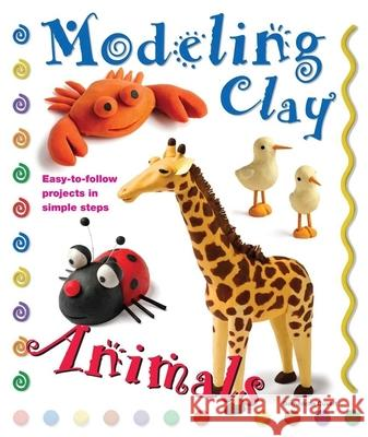 Modeling Clay: Animals Bernadette Cuxart 9780764145797
