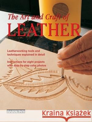 The Art and Craft of Leather: Leatherworking Tools and Techniques Explained in Detail Maria Teresa Llado I. Riba Eva Pascual I. Miro 9780764160813