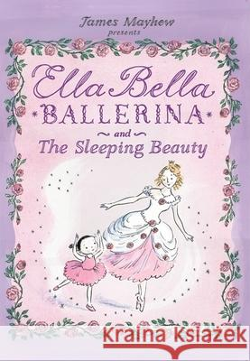 Ella Bella Ballerina and the Sleeping Beauty James Mayhew 9780764161186