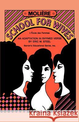 School for Wives Moliere                                  Eric M. Steel 9780764191497