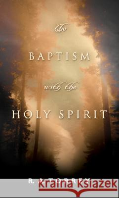 The Baptism with the Holy Spirit R. A. Torrey 9780764200199