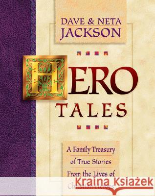 Hero Tales: A Family Treasury of True Stories from the Lives of Christian Heroes Dave Jackson Neta Jackson 9780764200786